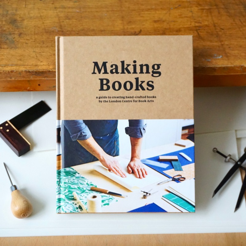 Making Books: A guide to creating hand-crafted books by the London Centre for Book Arts